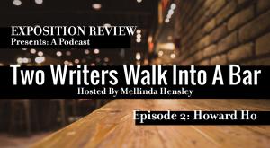 <em>Two Writers Walk Into a Bar</em>, Episode 2: Howard Ho