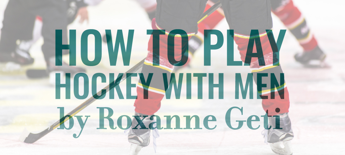 How to Play Hockey with Men by Roxanne Geti