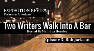 <em>Two Writers Walk Into a Bar</em>, Episode 3: Rob Jackson