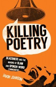 Killing Poetry- Blackness and the Making of Slam and Spoken Word Communities